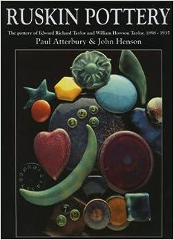 Book Ruskin Pottery: Pottery of Edward Richard Taylor and William Howson Taylor, 1898-1935: Pottery of Edward Richard Taylor and William Howson Taylor, 1898-1933