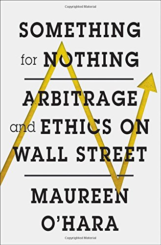 Something for Nothing: Arbitrage and Ethics on Wall Street
