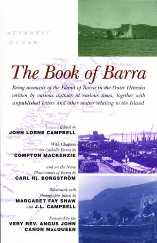 The Book of Barra: Being Accounts of the Island of Barra in the Outer Hebrides Written by Various Authors at Various Times, Together with Unpublished Letters and Other Matter Relating to the Island