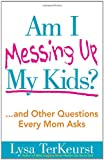 Help, Am I Messing up My Kids?, Lysa TerKeurst, 0736928669
