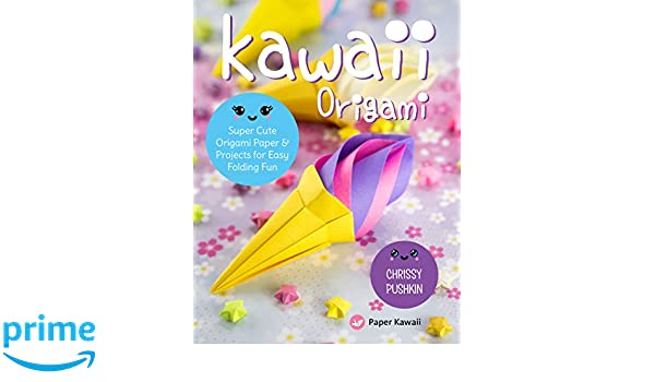 Kawaii Origami Super Cute Origami Paper And Projects For Easy