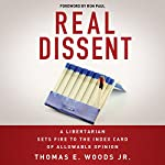 Real Dissent: A Libertarian Sets Fire to the Index Card of Allowable Opinion | Thomas E. Woods Jr.