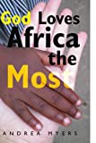 God Loves Africa the Most, Andrea Myers, 1441512063