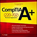 CompTIA A+ Practical Application (220-702) Lecture Series Lecture by  PrepLogic Narrated by  LearnSmart LLC