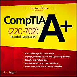 CompTIA A+ Practical Application (220-702) Lecture Series