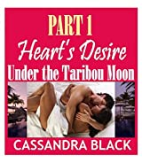Heart's Desire (PART 1): Under the Taribou Moon (BWWM Multicultural Romance) (Heart's Desire)