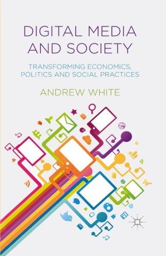 Digital Media and Society: Transforming Economics, Politics and Social Practices (Transforming Society)
