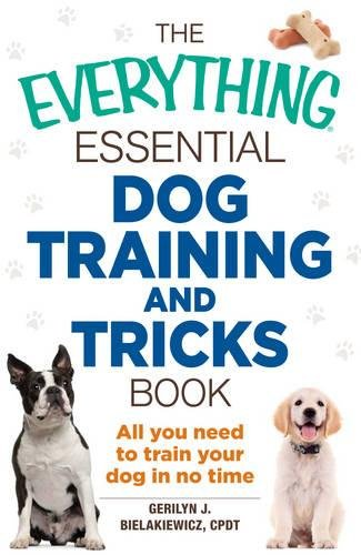 The Everything Essential Dog Training and Tricks Book: All You Need to Train Your Dog in No Time (Everything: Pets)
