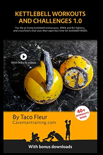 Kettlebell Workouts and Challenges 1.0: For the at-home kettlebell enthusiasts, MMA and BJJ fighters, and crossfitters that use their open box time for kettlebell WODs (Kettlebell Training)