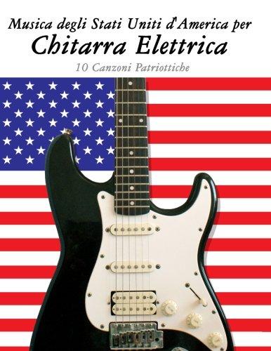 Musica degli Stati Uniti d'America per Chitarra Elettrica: 10 Canzoni Patriottiche (Italian Edition)
