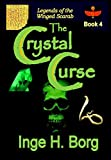 The Crystal Curse (Legends of the Winged Scarab Book 4)