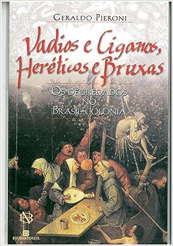 Vadios e ciganos, heréticos e bruxas: Os degredados no Brasil-colônia (Portuguese Edition): Geraldo Pieroni: 9788528607970: Amazon.com: Books