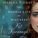 The Double Life of Mistress Kit Kavanagh Audiobook by Marina Fiorato Narrated by Deirdre O'Connell