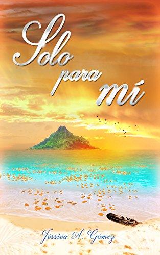 Solo para mí: (Trilogía La Torre III) Epílogo de, Y por fin te he encontrado. (Spanish Edition)