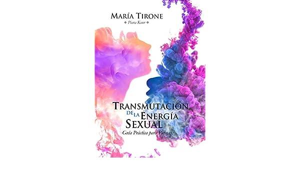 TRANSMUTACION DE LA ENERGIA SEXUAL: Guia Practica para ...