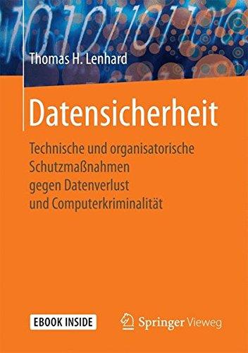 Datensicherheit: Technische und organisatorische Schutzmaßnahmen gegen Datenverlust und Computerkriminalität Taschenbuch – 26. Juni 2017 Thomas H. Lenhard Springer Vieweg 3658179821 Computer Books: General