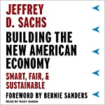 Building the New American Economy: Smart, Fair, and Sustainable | Jeffrey D. Sachs,Bernie Sanders - foreward