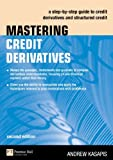 Mastering Credit Derivatives: A step-by-step guide to credit derivatives and structured credit (2nd Edition)