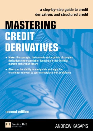Mastering Credit Derivatives: A step-by-step guide to credit derivatives and structured credit (2nd Edition) by FT Press