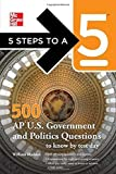 5 Steps to a 5 500 AP U.S. Government and Politics Questions to Know by Test Day (5 Steps to a 5 on the Advanced Placement Examinations Series) 1st edition by Madden, William, editor - Evangelist, Thomas A. (2011) Paperback
