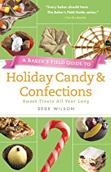 Baker's Field Guide to Holiday Candy & Confections: Sweet Treats All Year Long (Baker's FG)