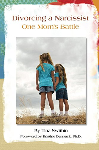 Divorcing a Narcissist: One Mom's Battle by [Swithin, Tina]