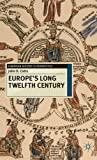 Europe's Long Twelfth Century : Order, Anxiety and Adaptation, 1095-1229, Cotts, John D., 0230237843