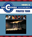 THE CHECKERS BLUE RAY DISC CHRONICLE 1985 Ⅱ PIRATES TOUR [Blu-ray]