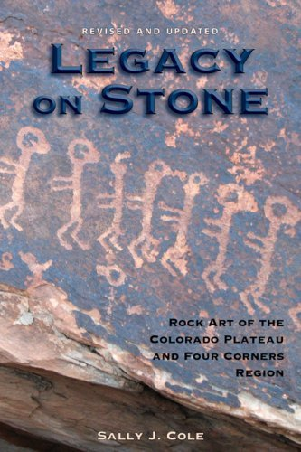 Legacy on Stone: Rock Art of the Colorado Plateau and Four Corners Region by Sally J. Cole -