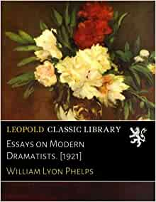 essays by william lyon phelps Have your academic paper written by a professional writer an essay refers to the type of work that is regularly required in most subjects and are written on a variety of topics, both in high schools and in universities.
