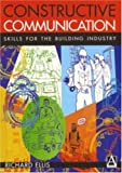 Constructive Communication : Skills for the Building Industry, Ellis, Richard, 0340720077