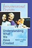 Intergenerational Programs : Understanding What We Have Created, Valerie Kuehne, 0789008173