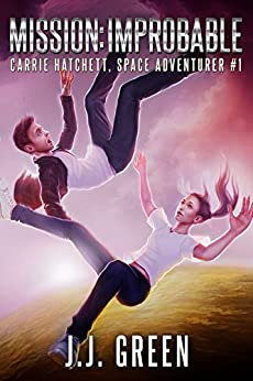 Mission Improbable (Carrie Hatchett, Space Adventurer Series Book 1) by [Green, J.J.]