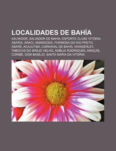 Localidades de Bahía: Salvador, Salvador de Bahía, Esporte Clube Vitória, Abaíra, Araci, Amargosa, Formosa do Rio Preto, Abaré, Acajutiba