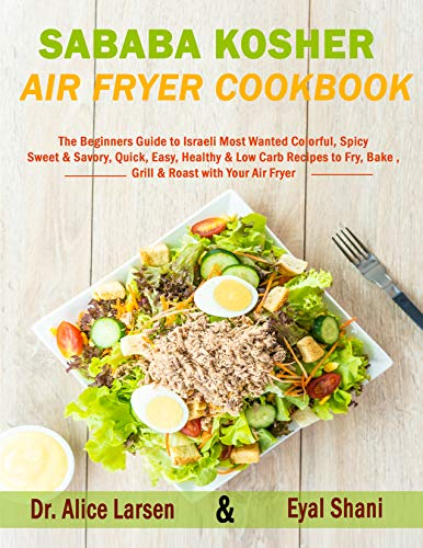 Sababa Kosher Air Fryer Cookbook: The Beginners Guide to Israeli Most Wanted Colorful, Spicy, Sweet & Savory, Quick, Easy, Healthy & Low Carb Recipes to Fry, Bake, Grill & Roast with Your Air Fryer 1