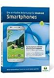 Die.Anleitung für Android Smartphones - Speziell für Einsteiger und Senioren