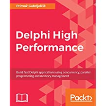 Delphi High Performance: Build fast Delphi applications using concurrency, parallel programming and memory management