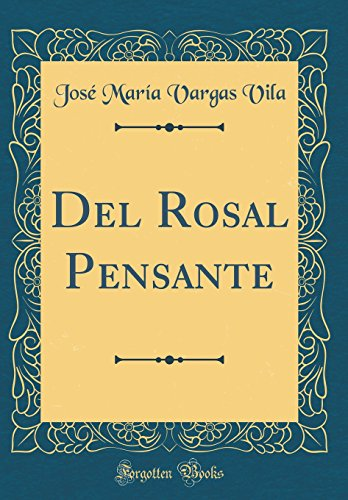 Del Rosal Pensante (Classic Reprint) (Spanish Edition) [Jose Maria Vargas Vila] (Tapa Dura)