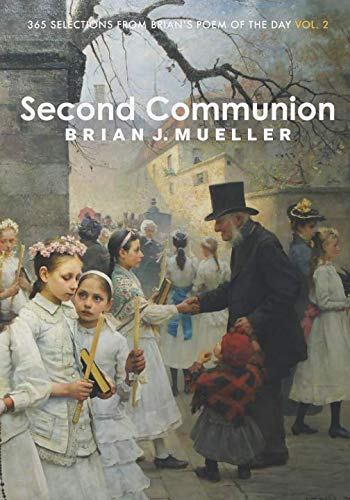 Second Communion: 365 Selections from Brian's Poem of the Day