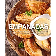 Empanadas: An Easy Empanada Cookbook with Delicious Empanada Recipes