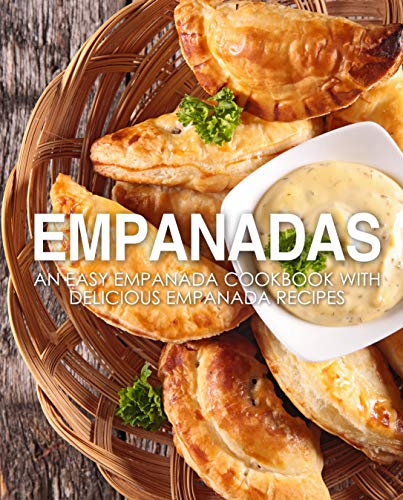 Empanadas: An Easy Empanada Cookbook with Delicious Empanada Recipes by BookSumo Press