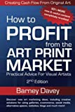 How to Profit From the Art Print Market : Practical Advice for Visual Artists
