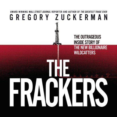 The Frackers: The Outrageous Inside Story of the New Billionaire Wildcatters by Gildan Media and Blackstone Audio