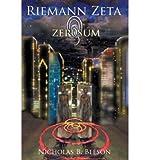 Download [ [ [ Riemann Zeta: Zero Sum[ RIEMANN ZETA: ZERO SUM ] By Beeson, Nicholas B. ( Author )Dec-02-2011 Paperback in PDF ePUB Free Online