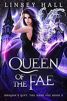 Queen of the Fae (Dragon's Gift: The Dark Fae Book 3) by [Hall, Linsey]