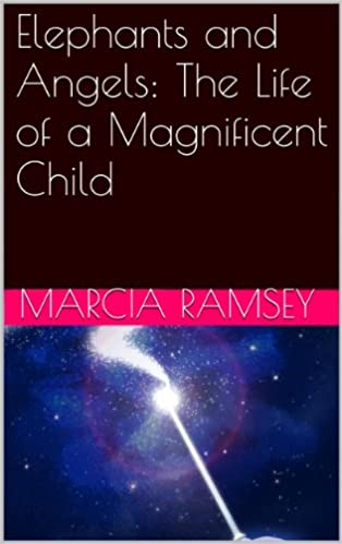 Free etextbooks download Elephants and Angels: The Life of a Magnificent Child PDF by Marcia Ramsey