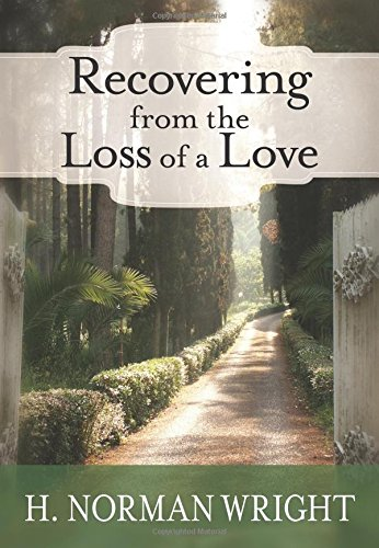 Recovering From The Loss Of A Love By H. Norman Wright