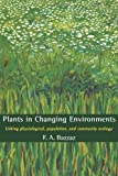 img - for Plants in Changing Environments: Linking Physiological, Population, and Community Ecology (Cambridge Studies in Ecology (Paperback)) by F. A. Bazzaz (1996-10-13) book / textbook / text book