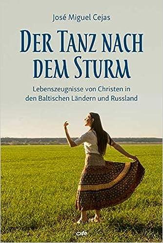 Der Tanz nach dem Sturm: Lebenszeugnisse von Christen aus den Baltischen Ländern und Russland