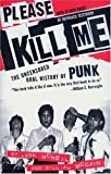 Please Kill Me: The Uncensored Oral History of Punk [Paperback] [2006] Reprint Ed. Legs McNeil, Gillian McCain